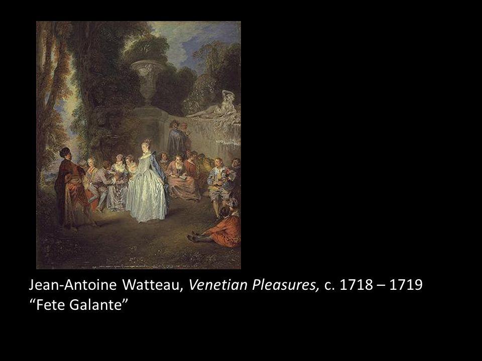 Jean-Antoine Watteau, Venetian Pleasures, c. 1718 – 1719 Fete Galante