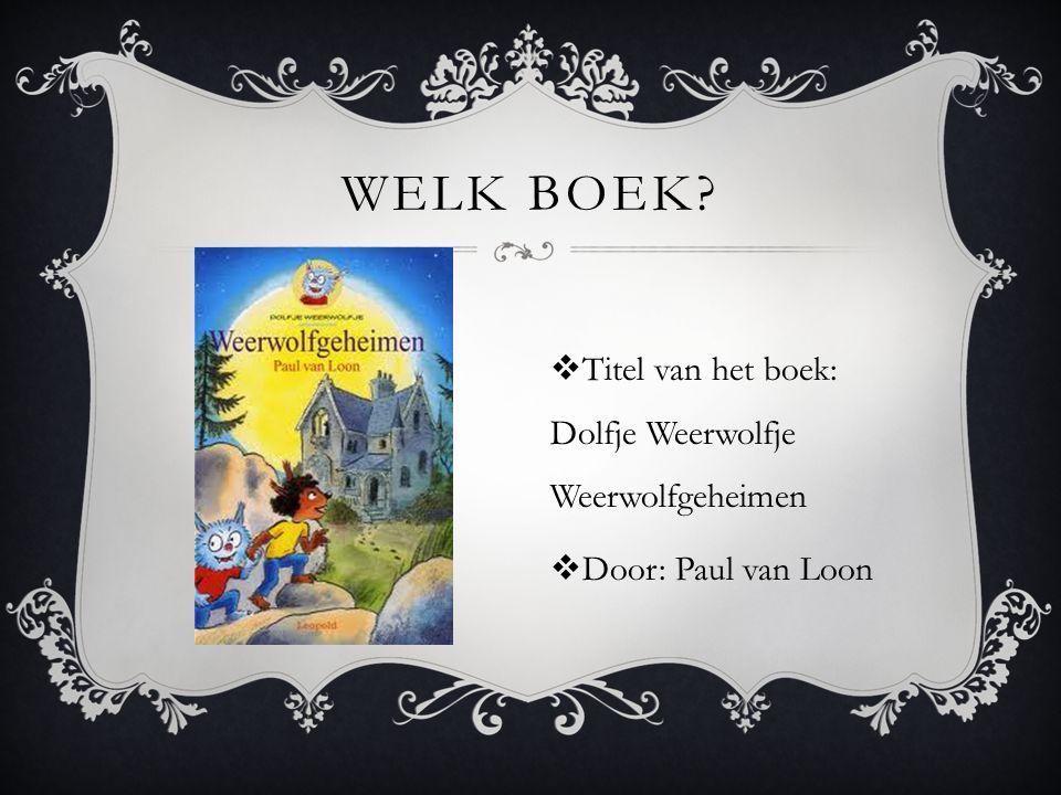 Welk boek Titel van het boek: Dolfje Weerwolfje Weerwolfgeheimen