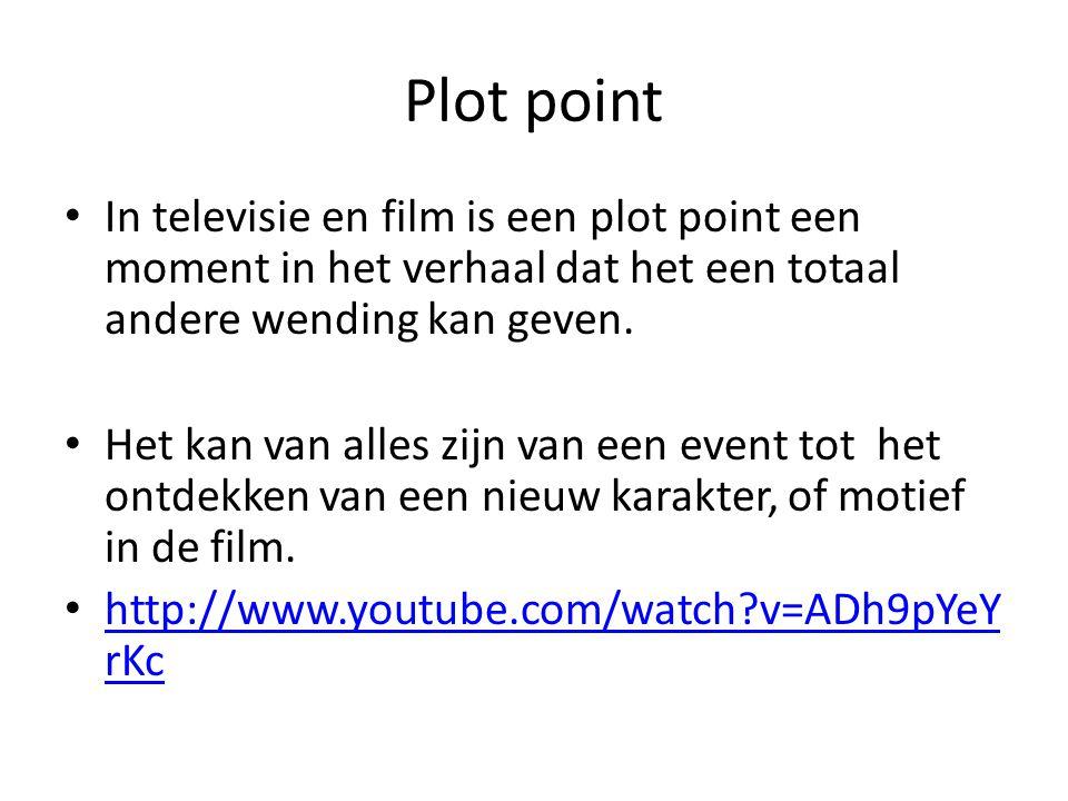 Plot point In televisie en film is een plot point een moment in het verhaal dat het een totaal andere wending kan geven.
