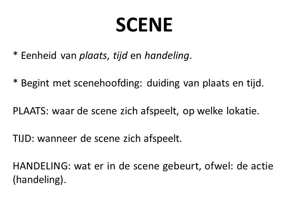 SCENE * Eenheid van plaats, tijd en handeling.
