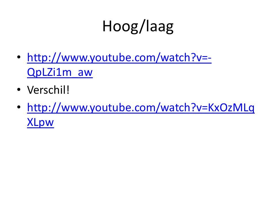 Hoog/laag http://www.youtube.com/watch v=-QpLZi1m_aw Verschil!