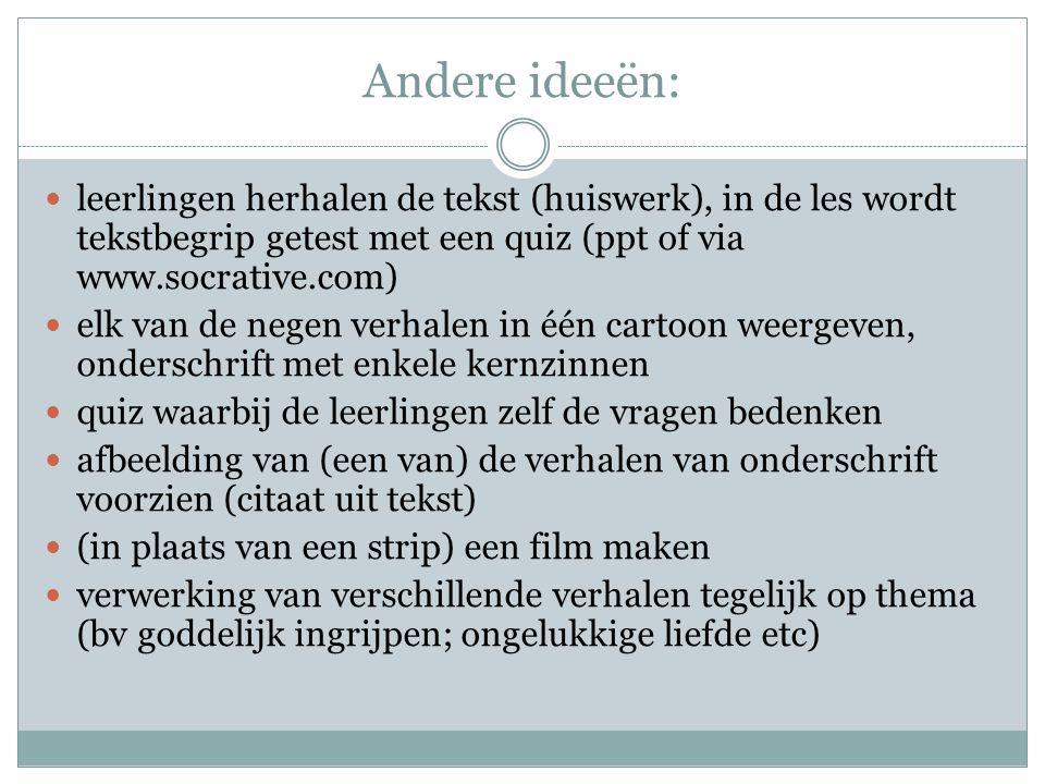 Andere ideeën: leerlingen herhalen de tekst (huiswerk), in de les wordt tekstbegrip getest met een quiz (ppt of via www.socrative.com)