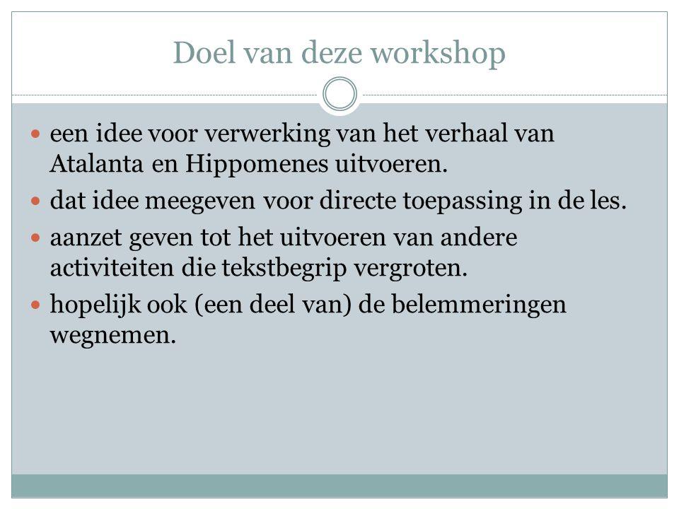 Doel van deze workshop een idee voor verwerking van het verhaal van Atalanta en Hippomenes uitvoeren.