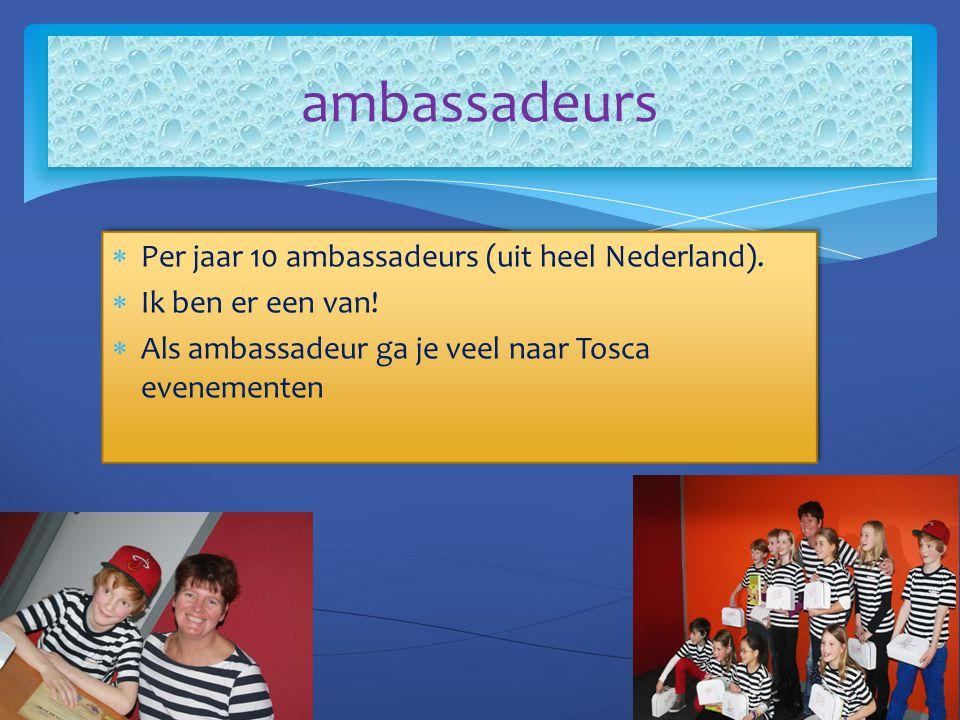 ambassadeurs Per jaar 10 ambassadeurs (uit heel Nederland).