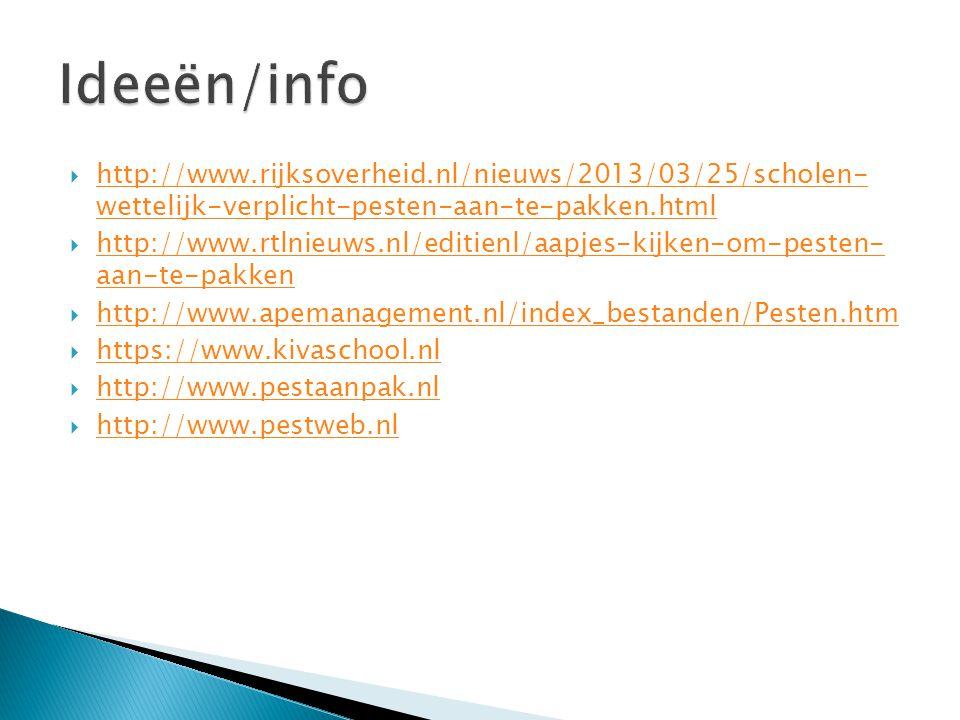 Ideeën/info http://www.rijksoverheid.nl/nieuws/2013/03/25/scholen- wettelijk-verplicht-pesten-aan-te-pakken.html.