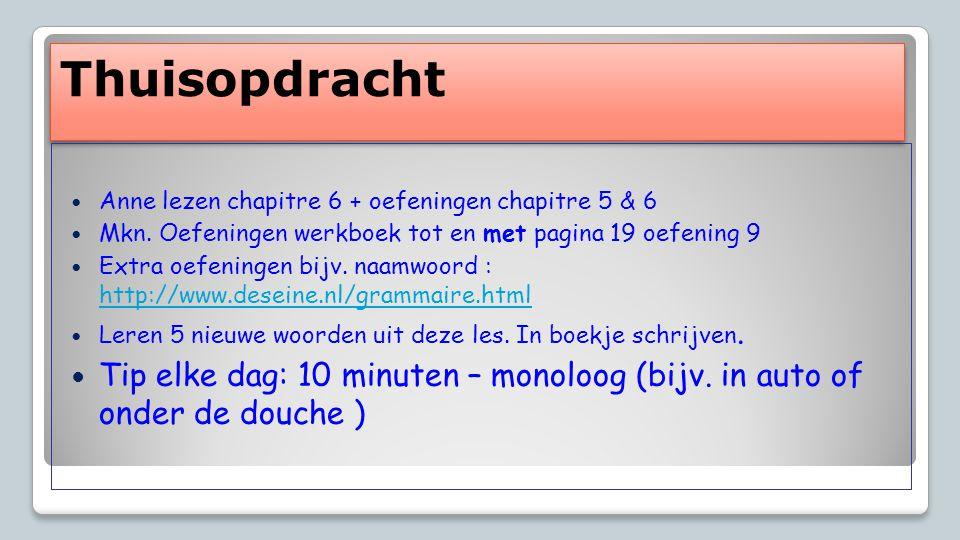 Thuisopdracht Anne lezen chapitre 6 + oefeningen chapitre 5 & 6. Mkn. Oefeningen werkboek tot en met pagina 19 oefening 9.