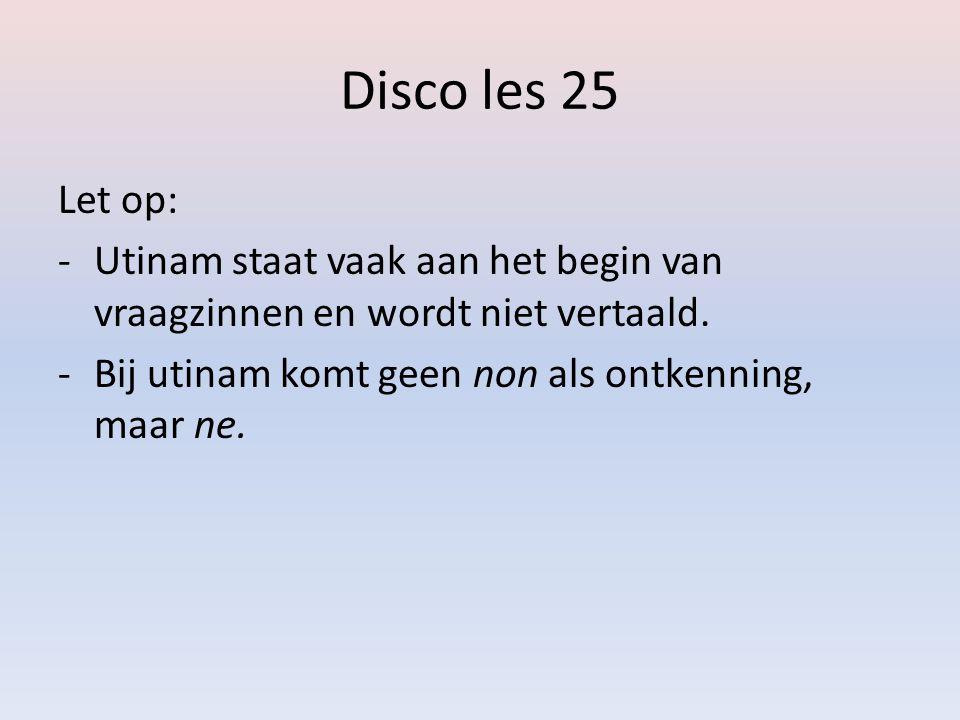 Disco les 25 Let op: Utinam staat vaak aan het begin van vraagzinnen en wordt niet vertaald.