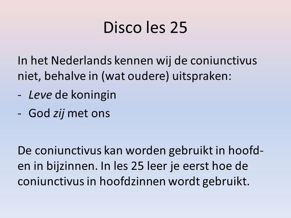 Disco les 25 In het Nederlands kennen wij de coniunctivus niet, behalve in (wat oudere) uitspraken: