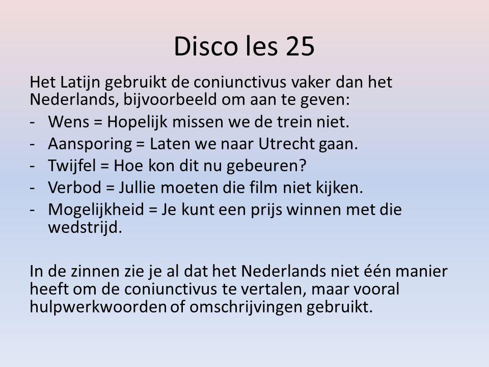 Disco les 25 Het Latijn gebruikt de coniunctivus vaker dan het Nederlands, bijvoorbeeld om aan te geven: