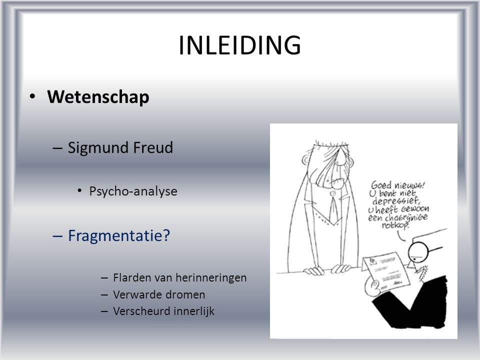 INLEIDING Wetenschap Sigmund Freud Fragmentatie Psycho-analyse