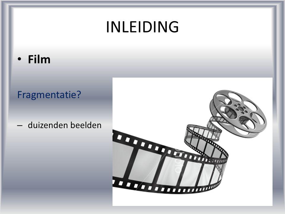 INLEIDING Film Fragmentatie duizenden beelden