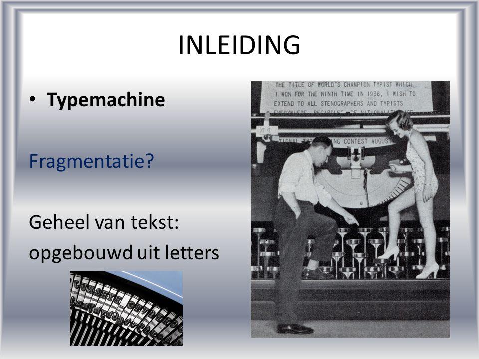INLEIDING Typemachine Fragmentatie Geheel van tekst: