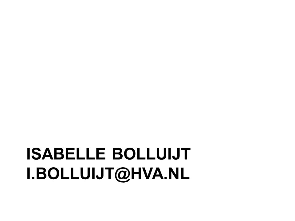 Isabelle Bolluijt I.Bolluijt@hvA.nl