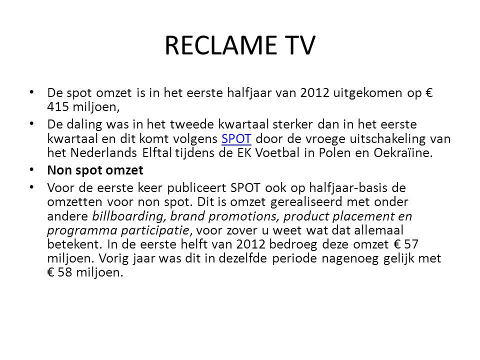 RECLAME TV De spot omzet is in het eerste halfjaar van 2012 uitgekomen op € 415 miljoen,