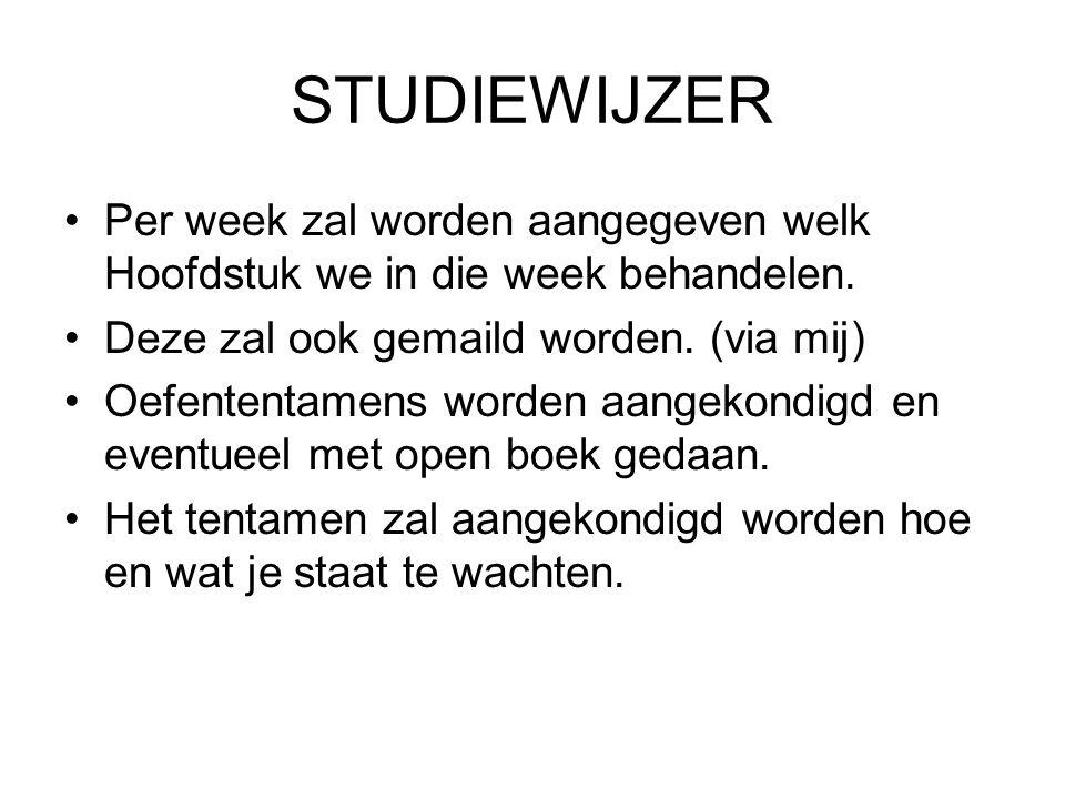 STUDIEWIJZER Per week zal worden aangegeven welk Hoofdstuk we in die week behandelen. Deze zal ook gemaild worden. (via mij)