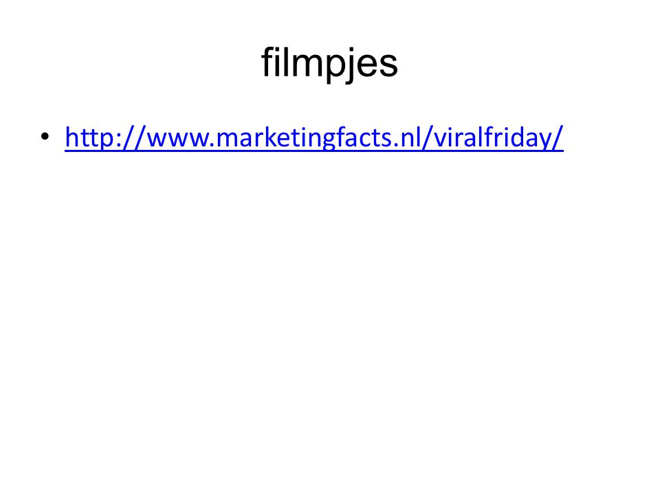 filmpjes http://www.marketingfacts.nl/viralfriday/