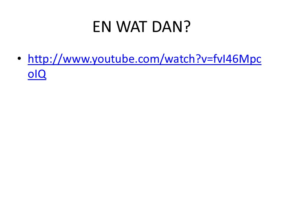 EN WAT DAN http://www.youtube.com/watch v=fvI46MpcoIQ