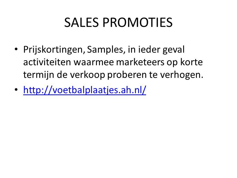 SALES PROMOTIES Prijskortingen, Samples, in ieder geval activiteiten waarmee marketeers op korte termijn de verkoop proberen te verhogen.
