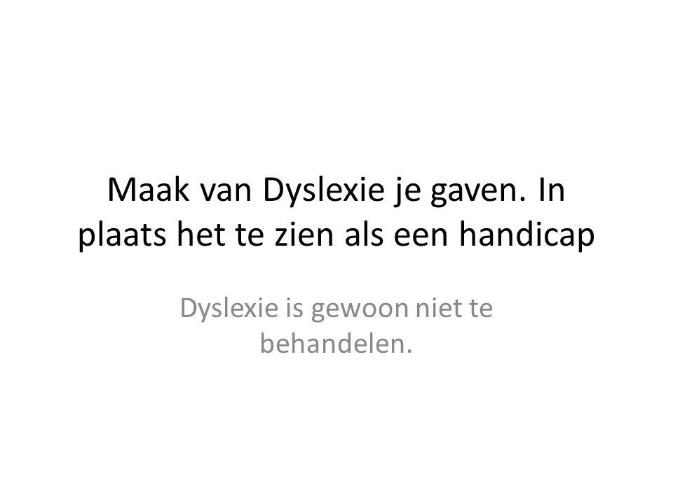 Maak van Dyslexie je gaven. In plaats het te zien als een handicap