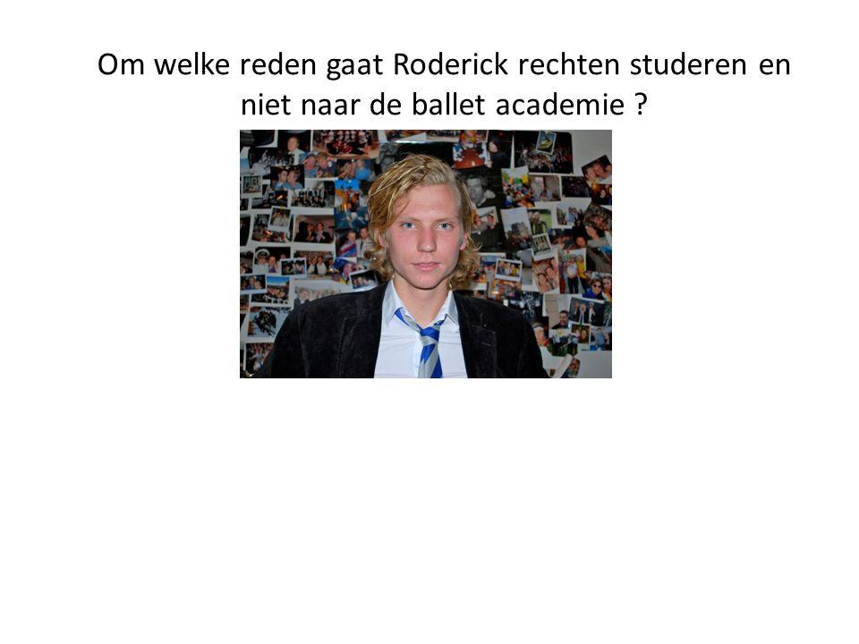 Om welke reden gaat Roderick rechten studeren en niet naar de ballet academie