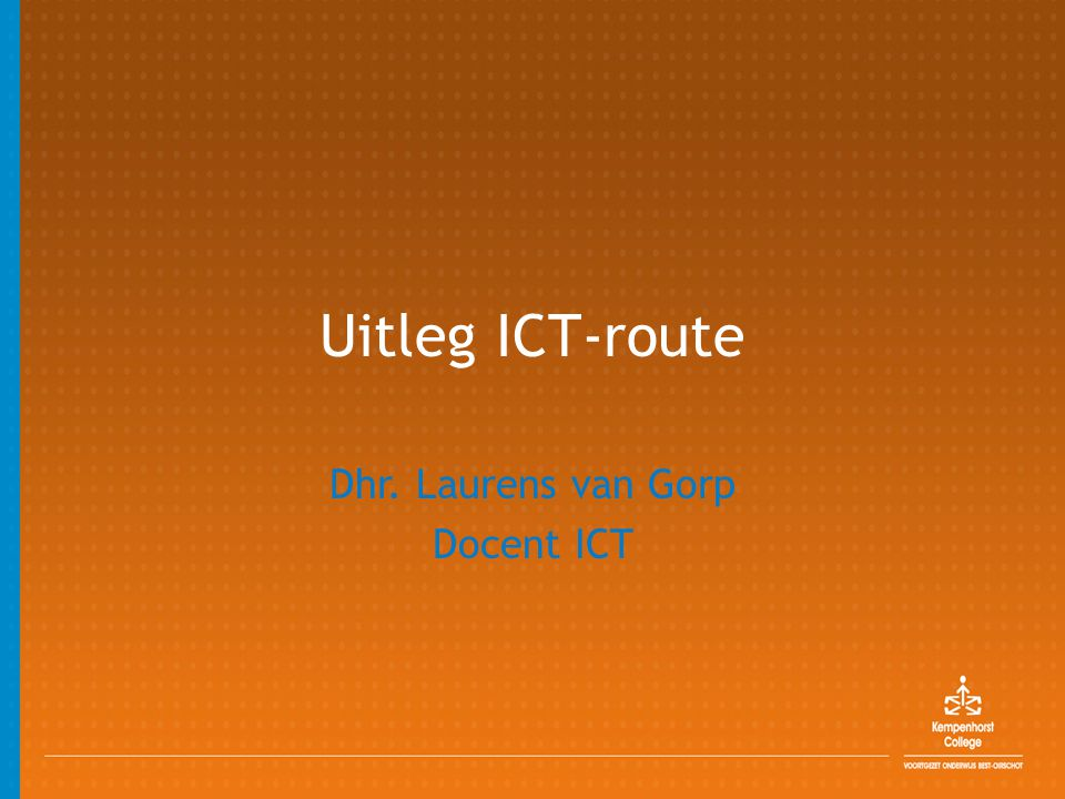 Dhr. Laurens van Gorp Docent ICT