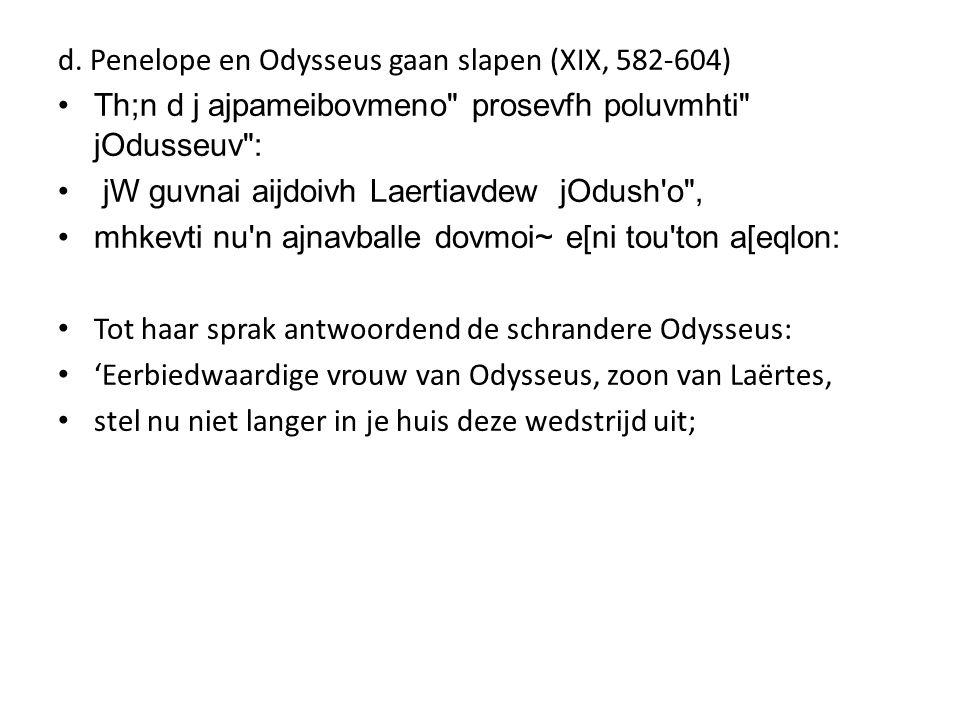 d. Penelope en Odysseus gaan slapen (XIX, 582-604)