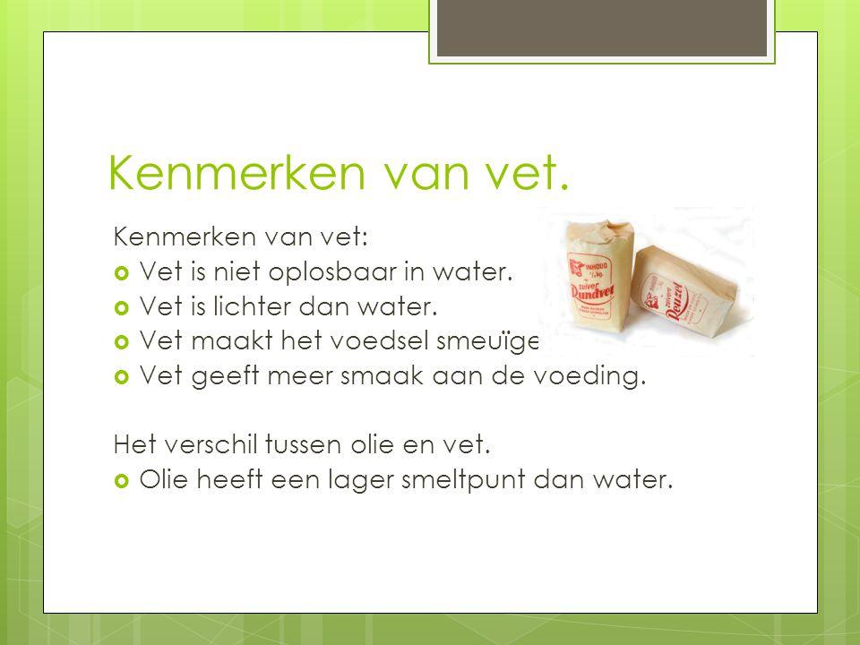 Kenmerken van vet. Kenmerken van vet: Vet is niet oplosbaar in water.