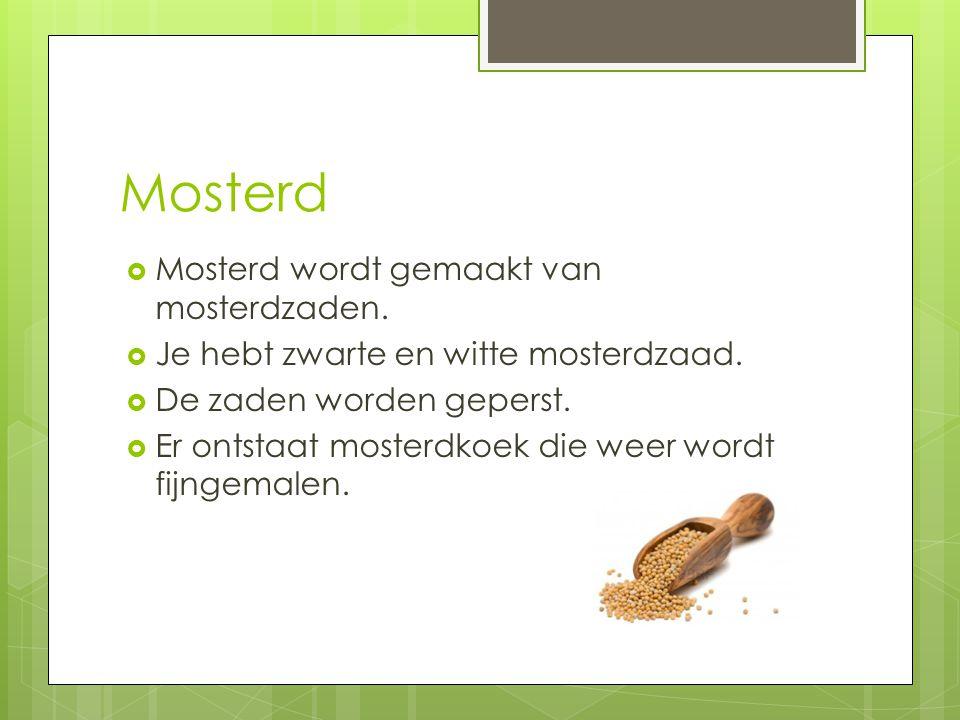 Mosterd Mosterd wordt gemaakt van mosterdzaden.