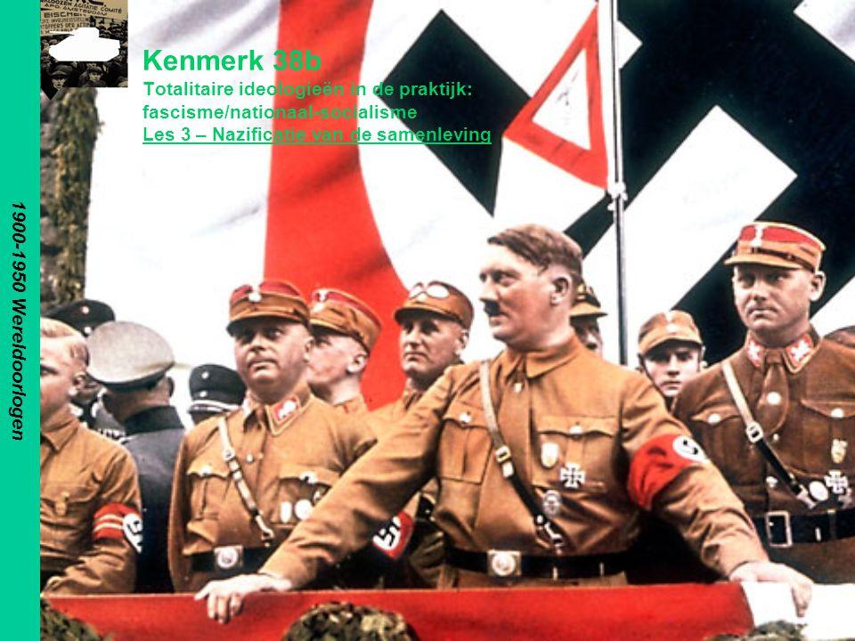 1900-1950 Wereldoorlogen Kenmerk 38b Totalitaire ideologieën in de praktijk: fascisme/nationaal-socialisme Les 3 – Nazificatie van de samenleving.