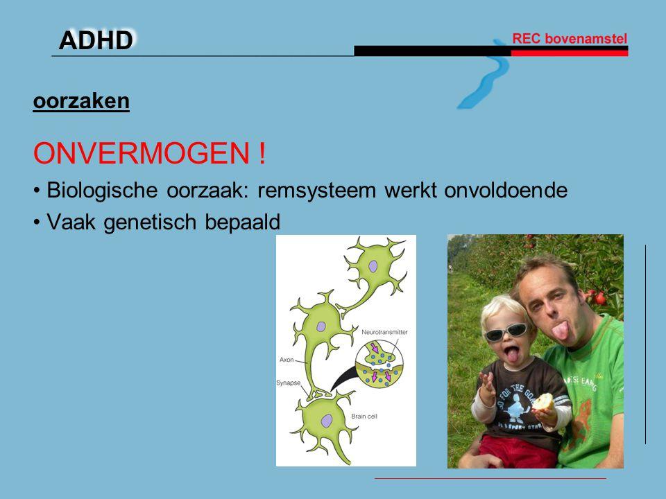oorzaken ONVERMOGEN ! Biologische oorzaak: remsysteem werkt onvoldoende. Vaak genetisch bepaald.