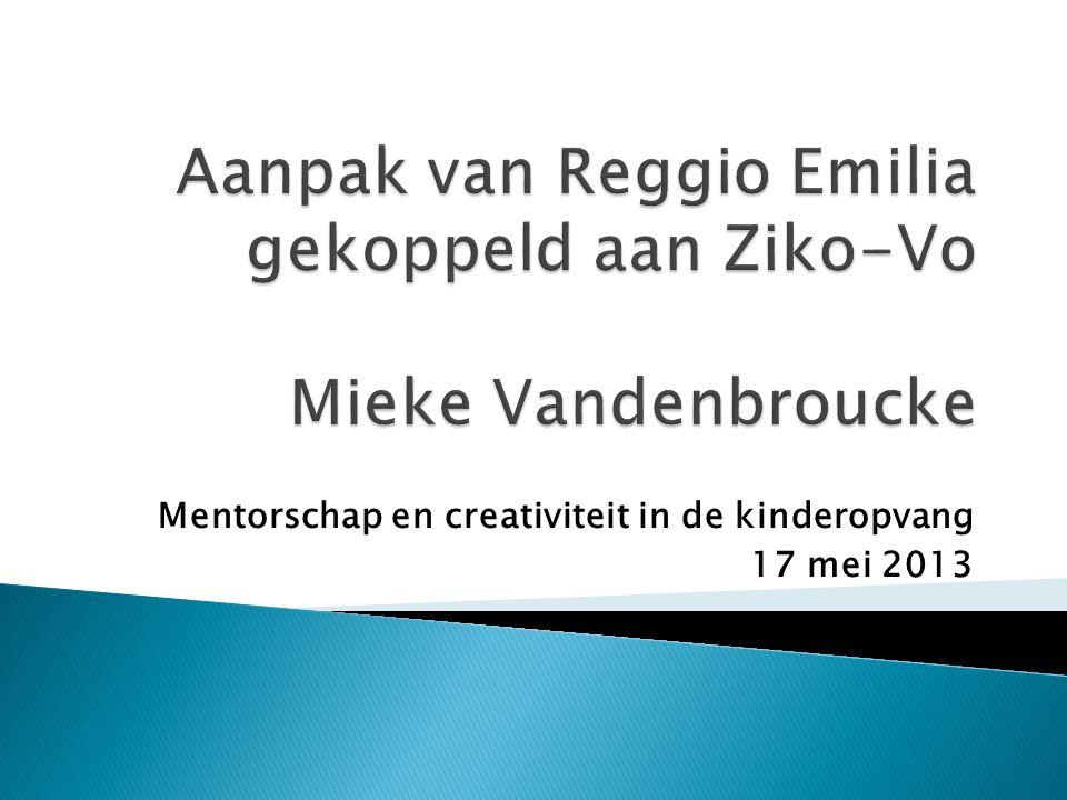Aanpak van Reggio Emilia gekoppeld aan Ziko-Vo Mieke Vandenbroucke