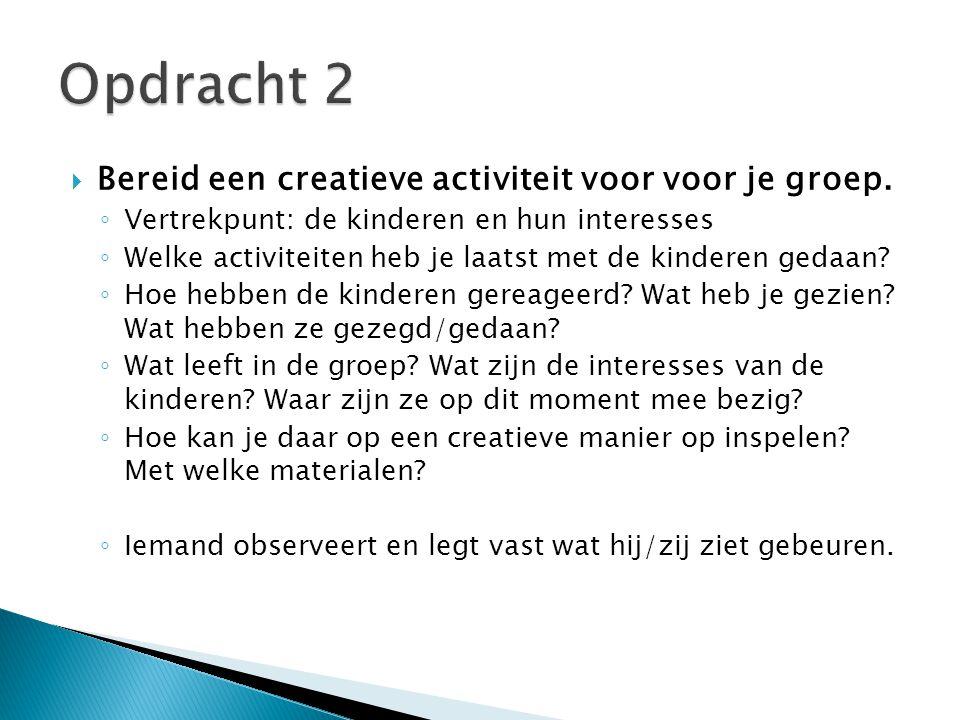 Opdracht 2 Bereid een creatieve activiteit voor voor je groep.