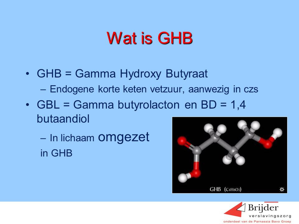 Wat is GHB GHB = Gamma Hydroxy Butyraat