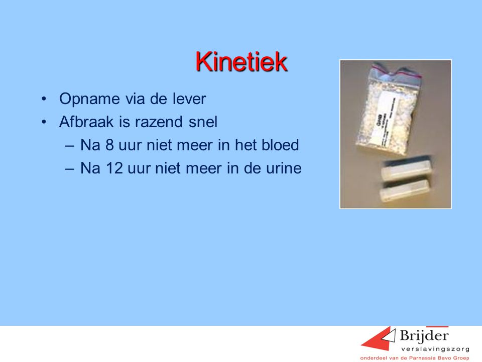 Kinetiek Opname via de lever Afbraak is razend snel