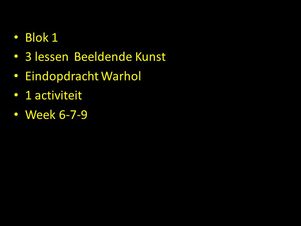 Blok 1 3 lessen Beeldende Kunst Eindopdracht Warhol 1 activiteit Week 6-7-9