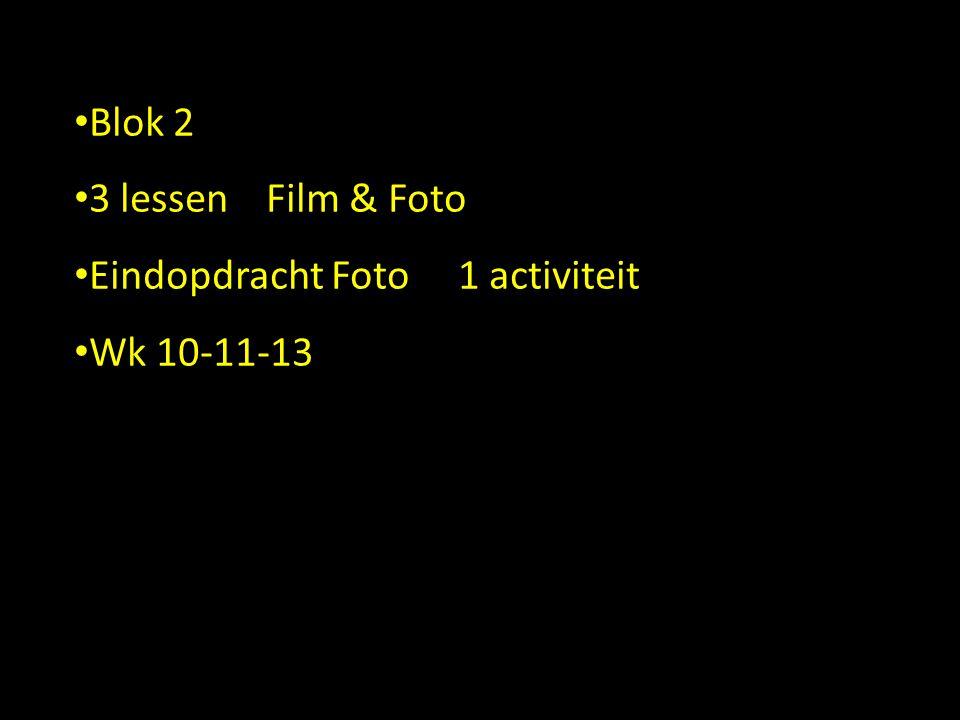 Blok 2 3 lessen Film & Foto Eindopdracht Foto 1 activiteit Wk 10-11-13