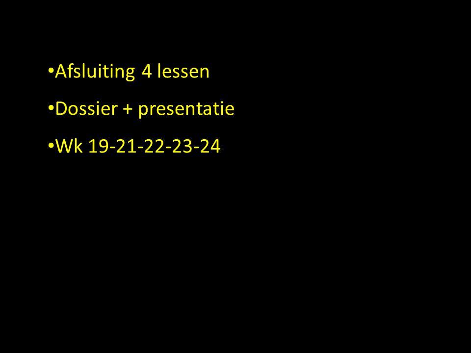 Afsluiting 4 lessen Dossier + presentatie Wk 19-21-22-23-24