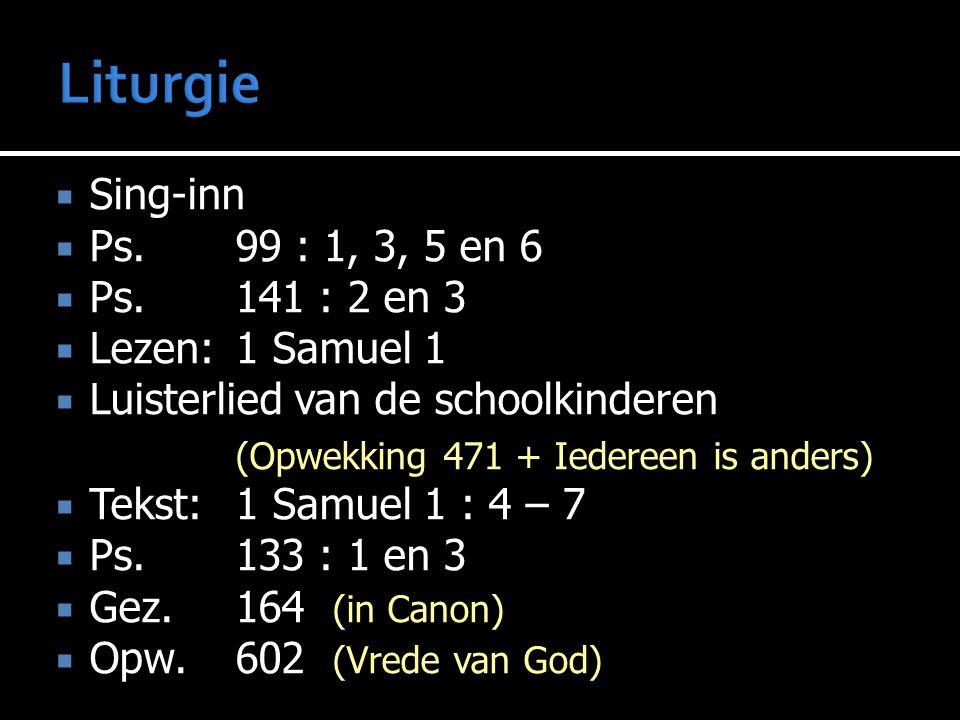Liturgie Sing-inn Ps. 99 : 1, 3, 5 en 6 Ps. 141 : 2 en 3