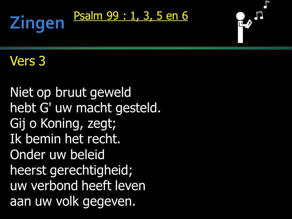 Zingen Vers 3 Niet op bruut geweld hebt G uw macht gesteld.