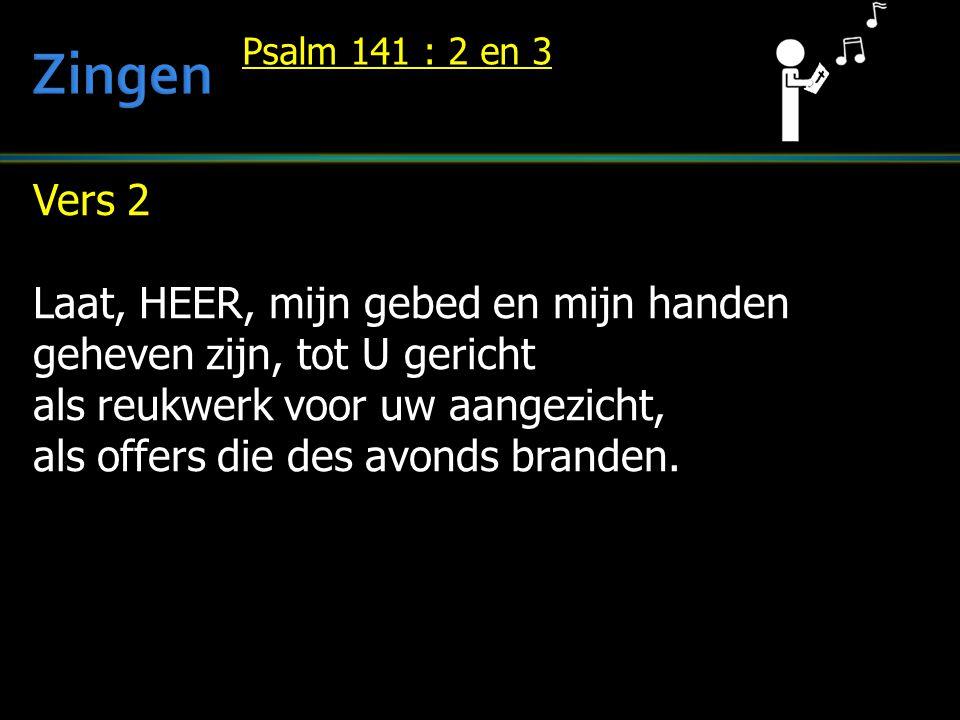 Zingen Vers 2 Laat, HEER, mijn gebed en mijn handen