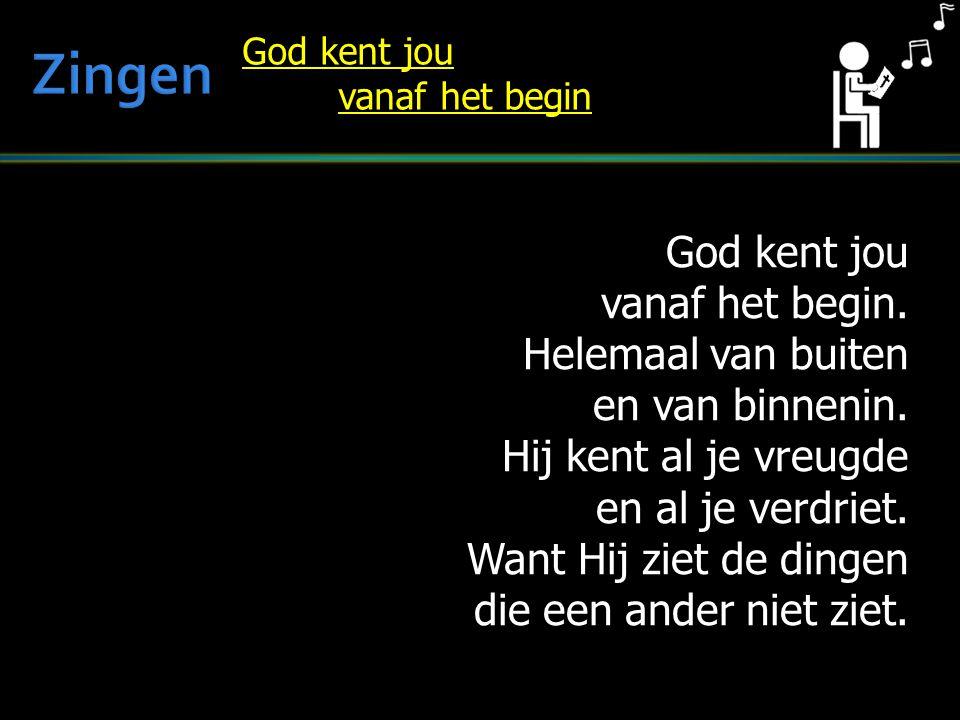 Zingen God kent jou vanaf het begin. Helemaal van buiten