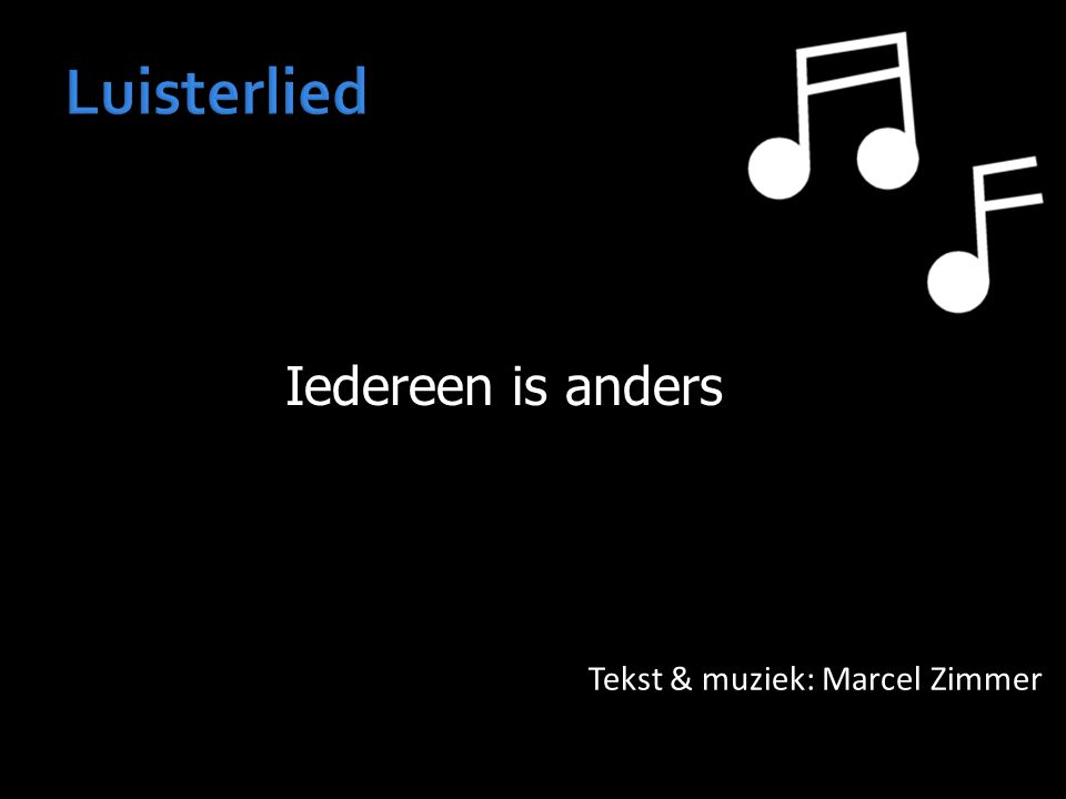 Luisterlied Iedereen is anders Tekst & muziek: Marcel Zimmer