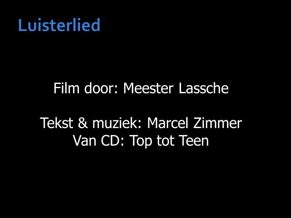 Luisterlied Film door: Meester Lassche Tekst & muziek: Marcel Zimmer