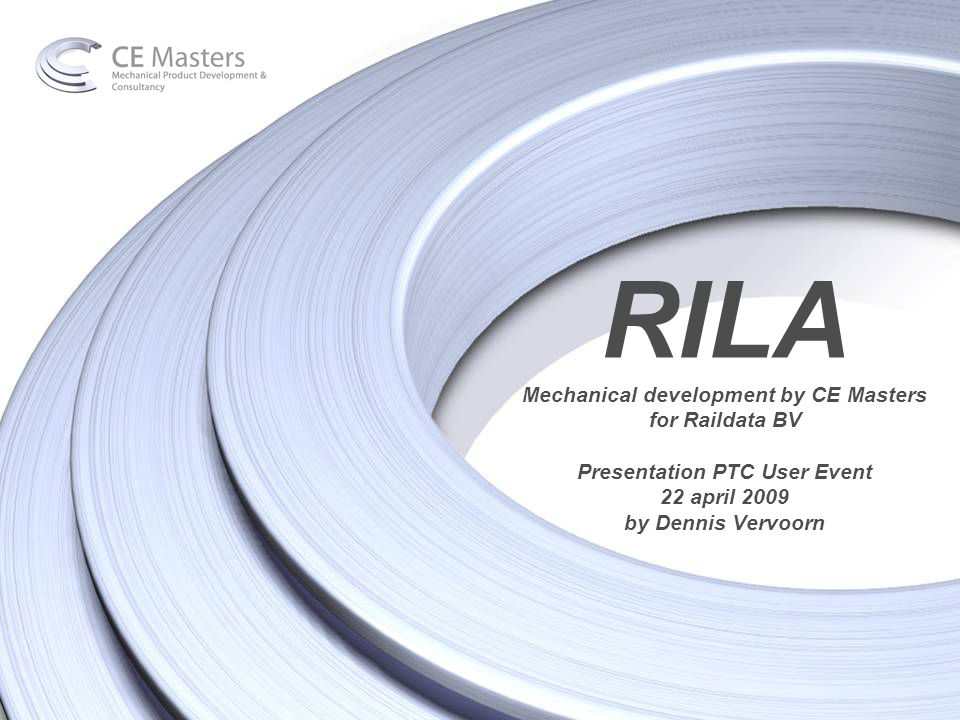 RILA Mechanical development by CE Masters for Raildata BV Presentation PTC User Event 22 april 2009 by Dennis Vervoorn