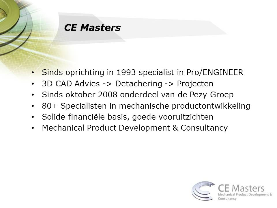 CE Masters Sinds oprichting in 1993 specialist in Pro/ENGINEER