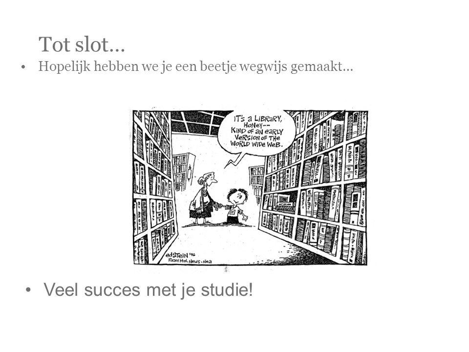 Tot slot… Veel succes met je studie!