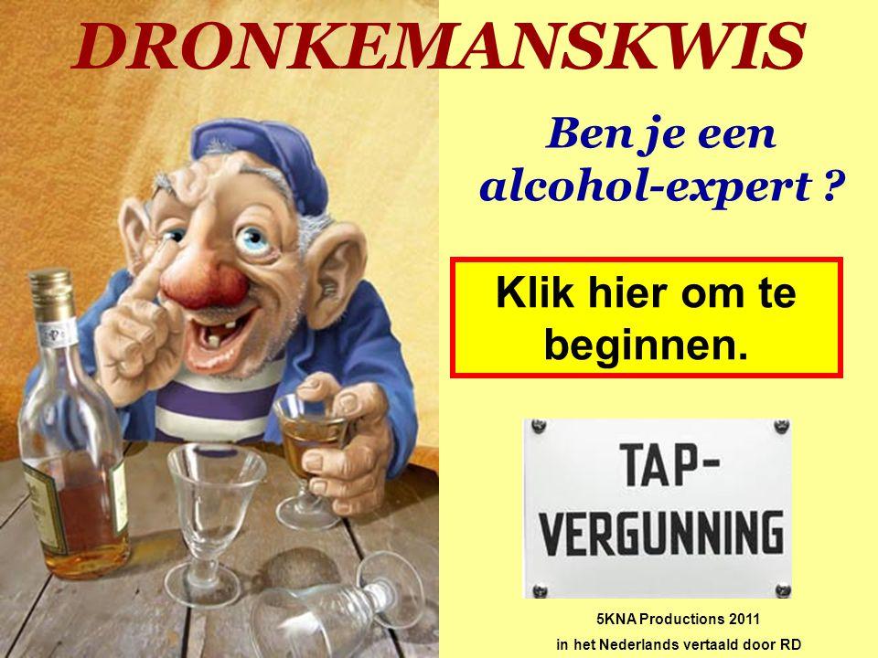 DRONKEMANSKWIS Ben je een alcohol-expert Klik hier om te beginnen.