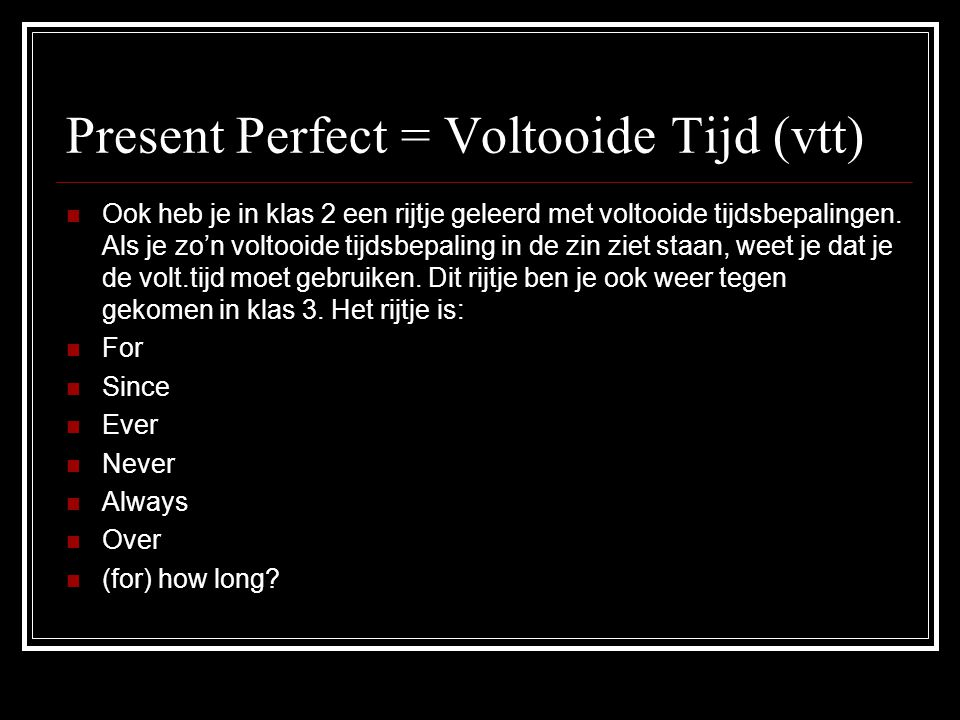 Present Perfect = Voltooide Tijd (vtt)