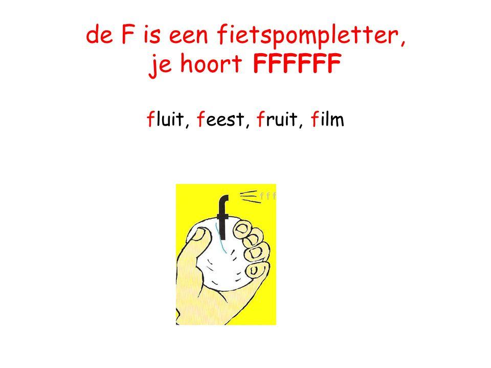 de F is een fietspompletter, je hoort FFFFFF fluit, feest, fruit, film