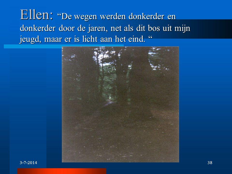 Ellen: De wegen werden donkerder en donkerder door de jaren, net als dit bos uit mijn jeugd, maar er is licht aan het eind.